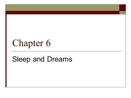 Chapter 6 Sleep and Dreams. Part 1 The Purpose of Sleep and Drams  Previewing Vocabulary Nouns  Childhood  Desires  Emotions  Evidence  Freud 