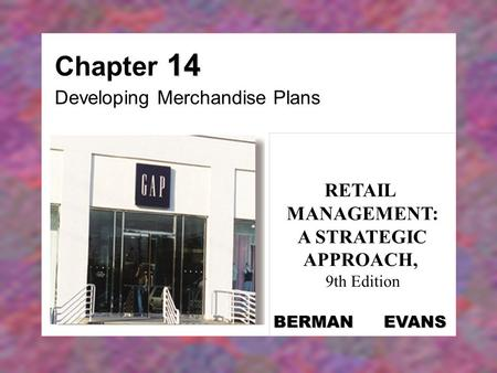 14 Chapter 14 Developing Merchandise Plans RETAIL MANAGEMENT: A STRATEGIC APPROACH, 9th Edition BERMAN EVANS.