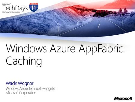 Wade Wegner Windows Azure Technical Evangelist Microsoft Corporation Windows Azure AppFabric Caching.
