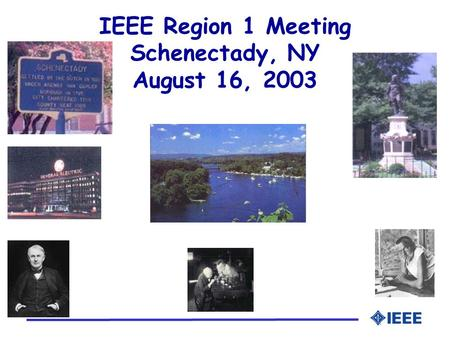 IEEE Region 1 Meeting Schenectady, NY August 16, 2003.