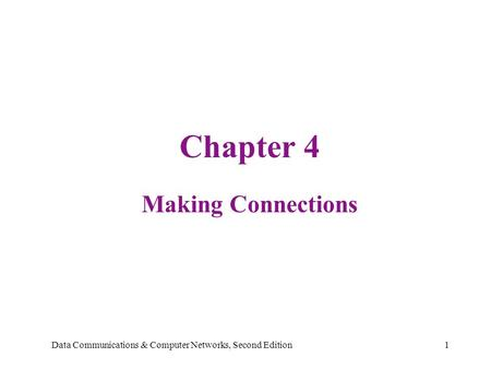 Data Communications & Computer Networks, Second Edition1 Chapter 4 Making Connections.