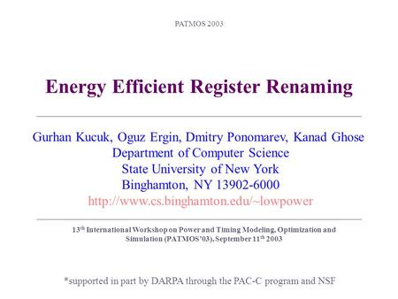 PATMOS 2003 Energy Efficient Register Renaming *supported in part by DARPA through the PAC-C program and NSF Gurhan Kucuk, Oguz Ergin, Dmitry Ponomarev,