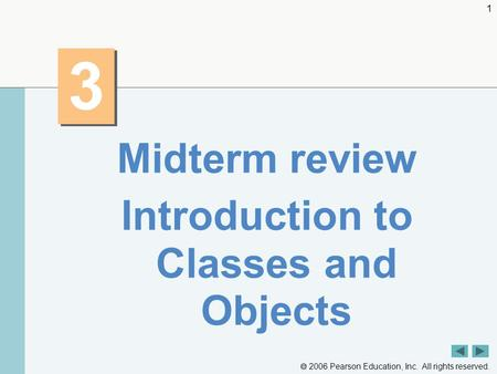  2006 Pearson Education, Inc. All rights reserved. 1 3 3 Midterm review Introduction to Classes and Objects.