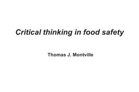 Critical thinking in food safety Thomas J. Montville.