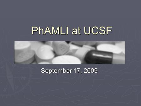 PhAMLI at UCSF September 17, 2009. What is PhAMLI? ► Pharmacy Alliance for Mentorship, Leadership, and Information ► Affiliated with American Pharmacists.