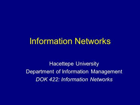 Information Networks Hacettepe University Department of Information Management DOK 422: Information Networks.