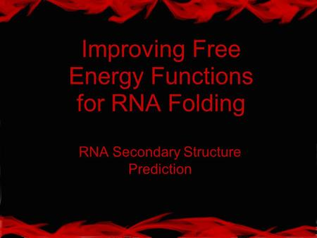 Improving Free Energy Functions for RNA Folding RNA Secondary Structure Prediction.