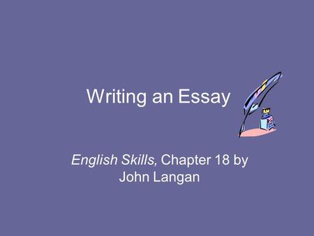 Writing an Essay English Skills, Chapter 18 by John Langan.