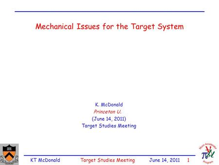 KT McDonald Target Studies Meeting June 14, 2011 1 Mechanical Issues for the Target System K. McDonald Princeton U. (June 14, 2011) Target Studies Meeting.