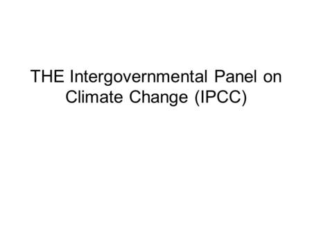 THE Intergovernmental Panel on Climate Change (IPCC)