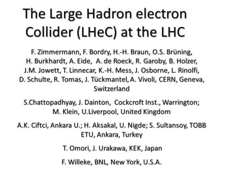 The Large Hadron electron Collider (LHeC) at the LHC F. Zimmermann, F. Bordry, H.-H. Braun, O.S. Brüning, H. Burkhardt, A. Eide, A. de Roeck, R. Garoby,