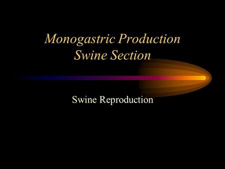 Monogastric Production Swine Section Swine Reproduction.