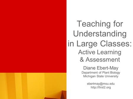 Teaching for Understanding in Large Classes: Active Learning & Assessment Diane Ebert-May Department of Plant Biology Michigan State University