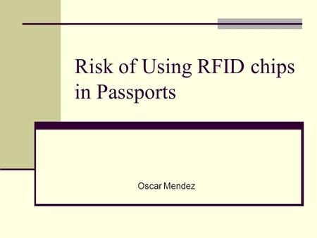 Risk of Using RFID chips in Passports Oscar Mendez.