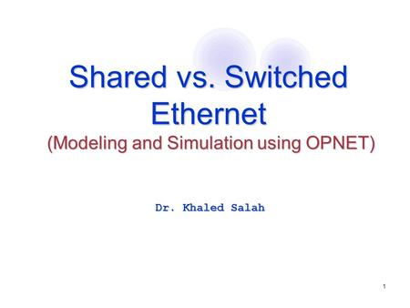 Shared vs. Switched Ethernet (Modeling and Simulation using OPNET)