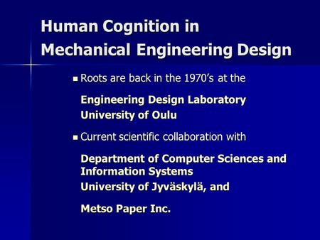 Human Cognition in Mechanical Engineering Design Roots are back in the 1970's at the Roots are back in the 1970's at the Engineering Design Laboratory.
