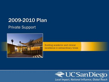 2009-2010 Plan Private Support Building academic and clinical excellence in extraordinary times.