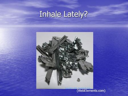 Inhale Lately? Inhale Lately? (WebElements.com). CHROMIUM CHROMIUM (WebElements.com)(periodictable.com) Atomic number: 24 Mass: 51.9961 Melting Point:
