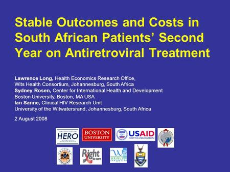 Stable Outcomes and Costs in South African Patients' Second Year on Antiretroviral Treatment Lawrence Long, Health Economics Research Office, Wits Health.
