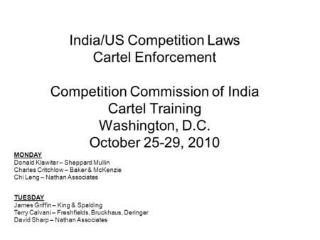 India/US Competition Laws Cartel Enforcement Competition Commission of India Cartel Training Washington, D.C. October 25-29, 2010 MONDAY Donald Klawiter.