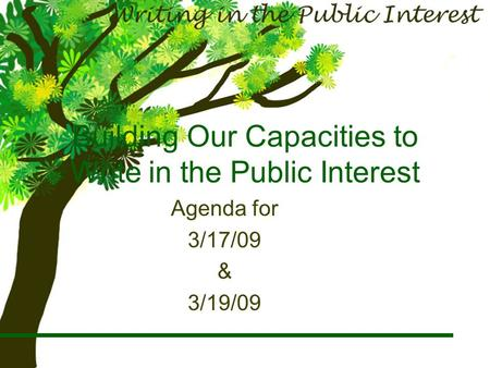 Building Our Capacities to Write in the Public Interest Agenda for 3/17/09 & 3/19/09.