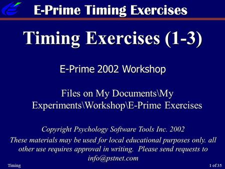 1 of 35Timing Timing Exercises (1-3) E-Prime 2002 Workshop Files on My Documents\My Experiments\Workshop\E-Prime Exercises E-Prime Timing Exercises Copyright.