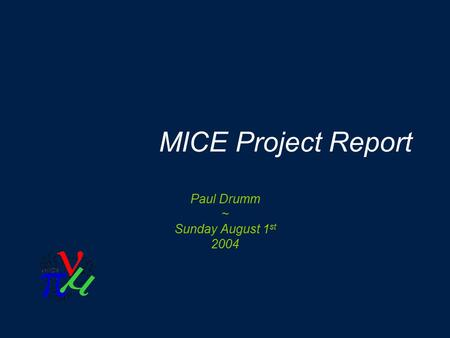 MICE Project Report Paul Drumm ~ Sunday August 1 st 2004.