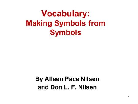 Vocabulary: Making Symbols from Symbols By Alleen Pace Nilsen and Don L. F. Nilsen 1.