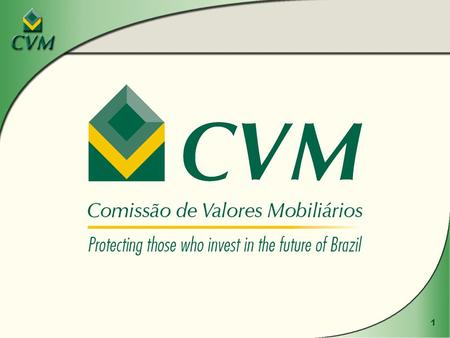 1. 2 CVM's OBJECTIVES u to stimulate the creation of savings and their investment in securities; u to promote the expansion and regular and efficient.