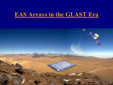 Gus Sinnis Los Alamos National Laboratory EAS Arrays in the GLAST Era.