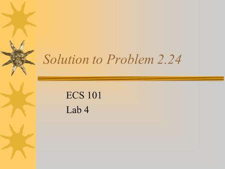Solution to Problem 2.24 ECS 101 Lab 4.