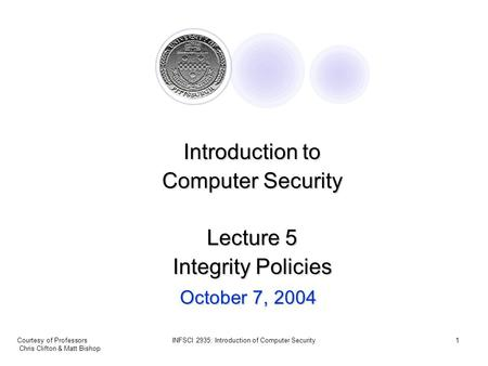 Courtesy of Professors Chris Clifton & Matt Bishop INFSCI 2935: Introduction of Computer Security1 October 7, 2004 Introduction to Computer Security Lecture.