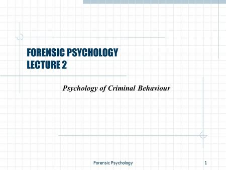 Forensic Psychology1 FORENSIC PSYCHOLOGY LECTURE 2 Psychology of Criminal Behaviour.