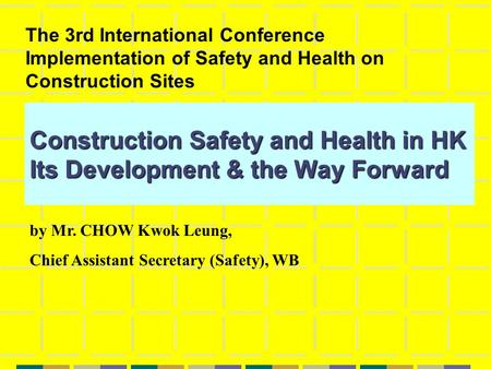 Construction Safety and Health in HK Its Development & the Way Forward The 3rd International Conference Implementation of Safety and Health on Construction.