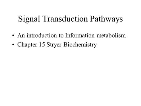 Signal Transduction Pathways An introduction to Information metabolism Chapter 15 Stryer Biochemistry.