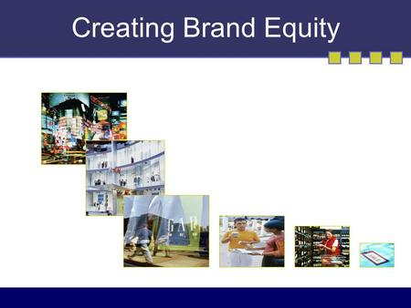 Creating Brand Equity.