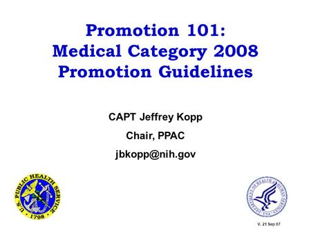 Promotion 101: Medical Category 2008 Promotion Guidelines CAPT Jeffrey Kopp Chair, PPAC V. 21 Sep 07.