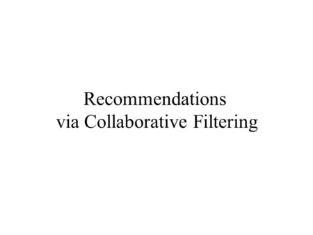 Recommendations via Collaborative Filtering. Recommendations Relevant for movies, restaurants, hotels…. Recommendation Systems is a very hot topic in.