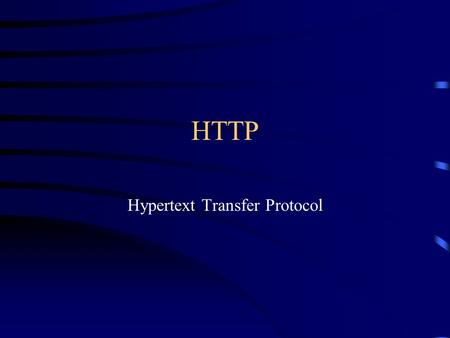 "HTTP Hypertext Transfer Protocol. HTTP messages HTTP is the language that web clients and web servers use to talk to each other –HTTP is largely ""under."