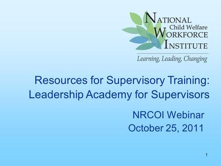 NRCOI Webinar October 25, 2011 Resources for Supervisory Training: Leadership Academy for Supervisors 1.