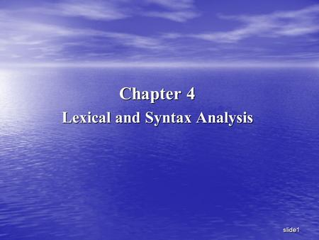 Slide1 Chapter 4 Lexical and Syntax Analysis. slide2 OutLines: In this chapter a major topics will be discussed : Introduction to lexical analysis, including.