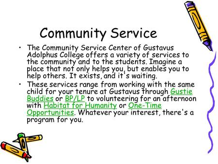 Community Service The Community Service Center of Gustavus Adolphus College offers a variety of services to the community and to the students. Imagine.