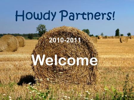 Howdy Partners! 2010-2011 Welcome.
