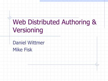 Web Distributed Authoring & Versioning Daniel Wittmer Mike Fisk.