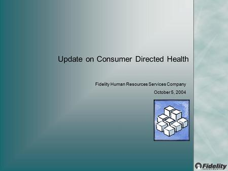 Update on Consumer Directed Health Fidelity Human Resources Services Company October 5, 2004.