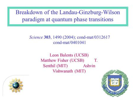 Breakdown of the Landau-Ginzburg-Wilson paradigm at quantum phase transitions Science 303, 1490 (2004); cond-mat/0312617 cond-mat/0401041 Leon Balents.