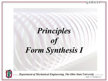 Department of Mechanical Engineering, The Ohio State UniversityGATEWAY Sl. #1 Principles of Form Synthesis I Images: www.freeimage.co.uk.