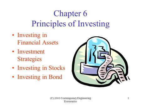 (C) 2001 Contemporary Engineering Economics 1 Chapter 6 Principles of Investing Investing in Financial Assets Investment Strategies Investing in Stocks.