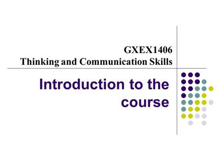 GXEX1406 Thinking and Communication Skills Introduction to the course.