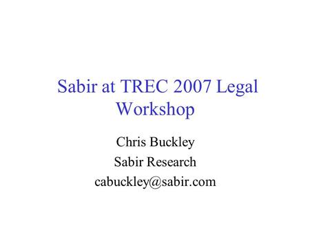 Sabir at TREC 2007 Legal Workshop Chris Buckley Sabir Research